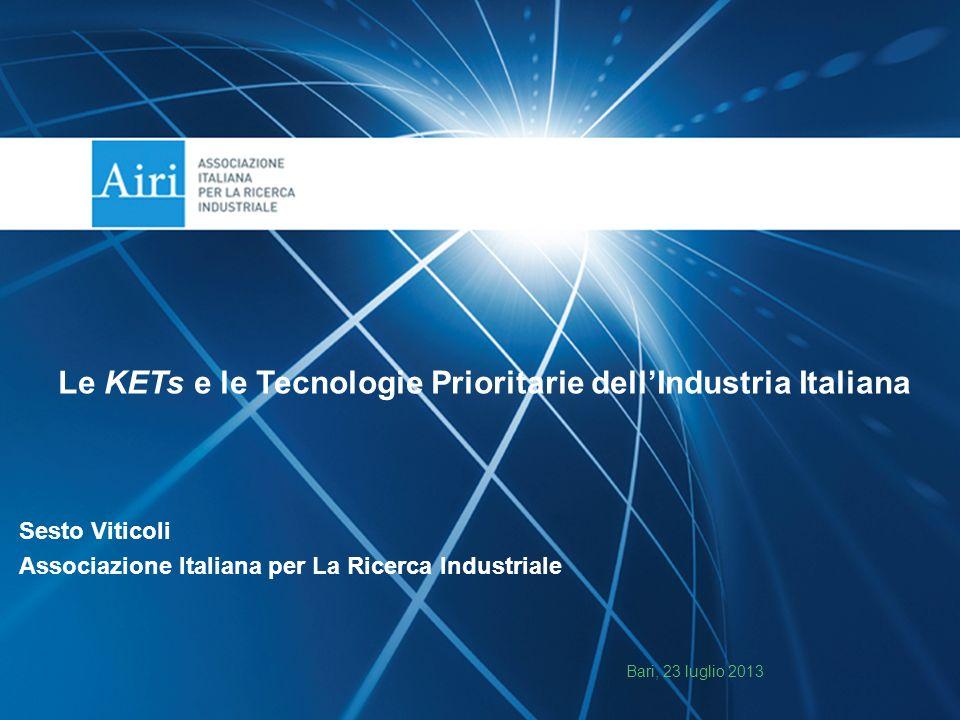 Sesto Viticoli Associazione Italiana per La Ricerca Industriale Bari, 23 luglio 2013 Le KETs e le Tecnologie Prioritarie dellIndustria Italiana