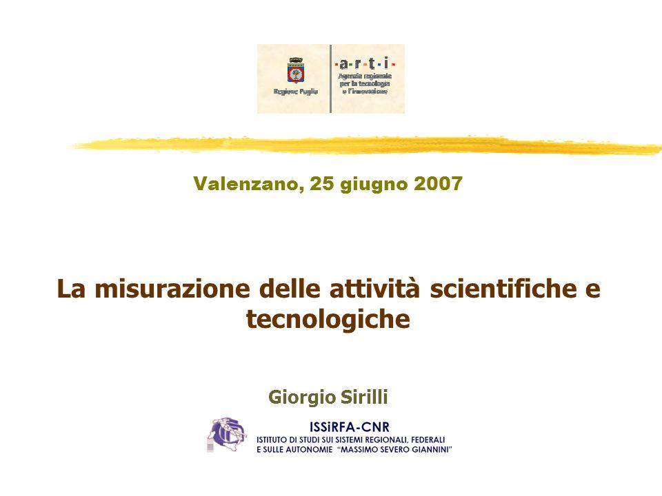 Valenzano, 25 giugno 2007 La misurazione delle attività scientifiche e tecnologiche Giorgio Sirilli
