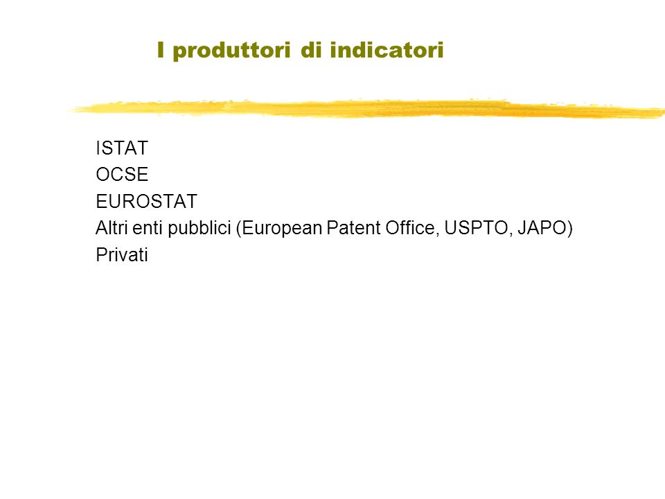 I produttori di indicatori ISTAT OCSE EUROSTAT Altri enti pubblici (European Patent Office, USPTO, JAPO) Privati
