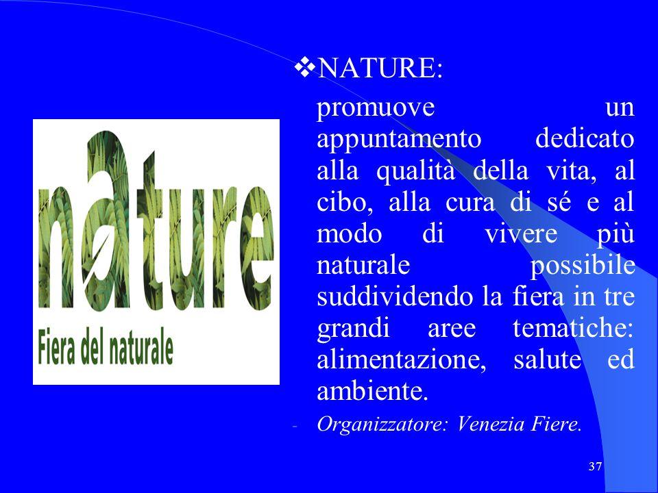 37 NATURE: promuove un appuntamento dedicato alla qualità della vita, al cibo, alla cura di sé e al modo di vivere più naturale possibile suddividendo