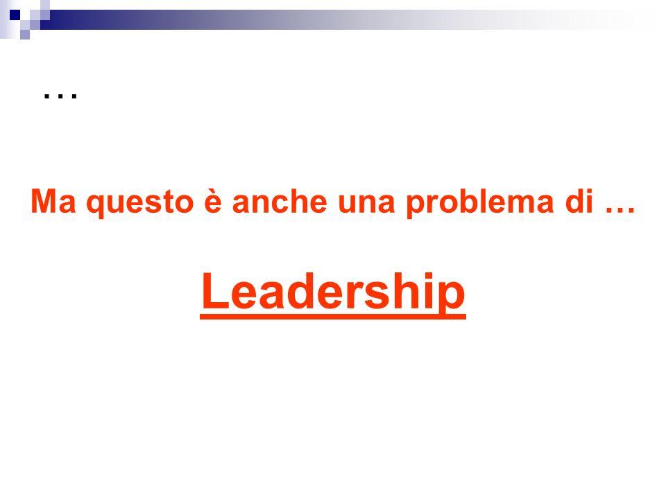 … Ma questo è anche una problema di … Leadership