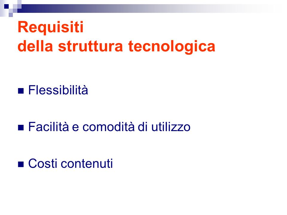 Requisiti della struttura tecnologica Flessibilità Facilità e comodità di utilizzo Costi contenuti