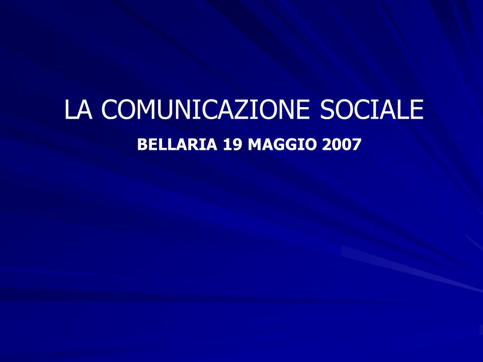 LA COMUNICAZIONE SOCIALE BELLARIA 19 MAGGIO 2007