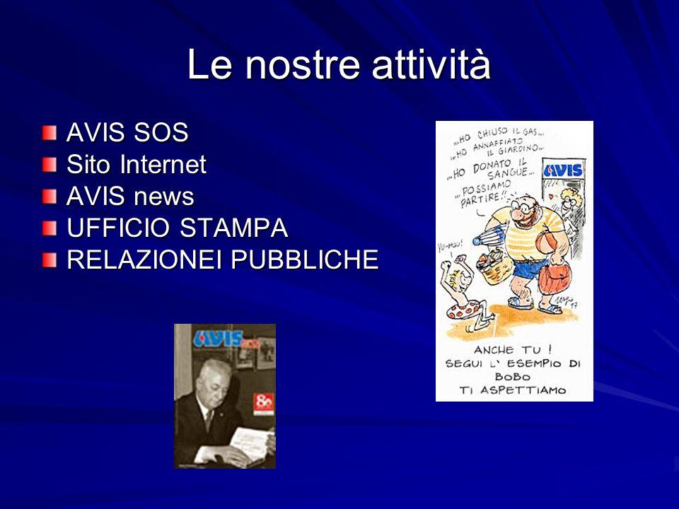 Le nostre attività AVIS SOS Sito Internet AVIS news UFFICIO STAMPA RELAZIONEI PUBBLICHE