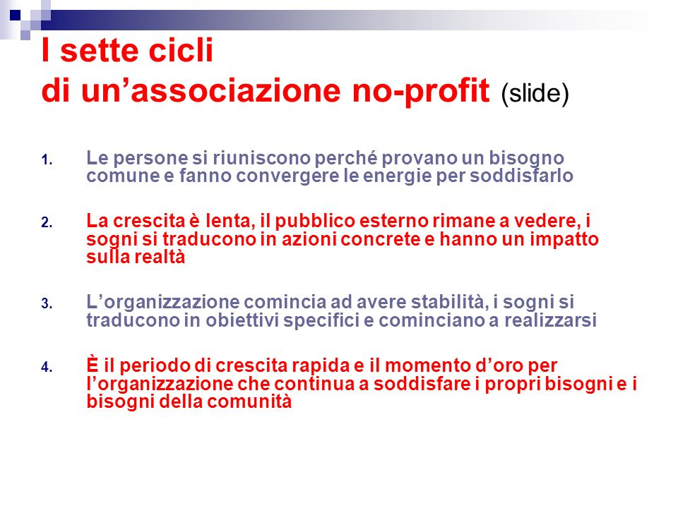 I sette cicli di unassociazione no-profit (slide) 1. Le persone si riuniscono perché provano un bisogno comune e fanno convergere le energie per soddi