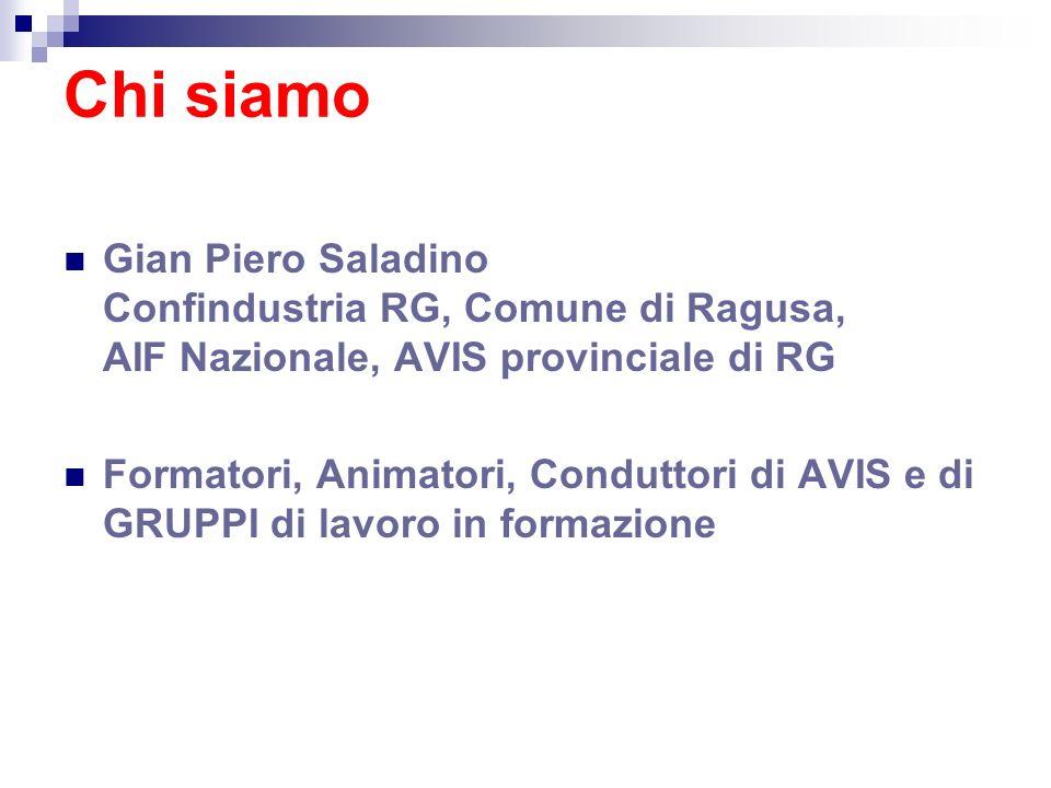Chi siamo Gian Piero Saladino Confindustria RG, Comune di Ragusa, AIF Nazionale, AVIS provinciale di RG Formatori, Animatori, Conduttori di AVIS e di