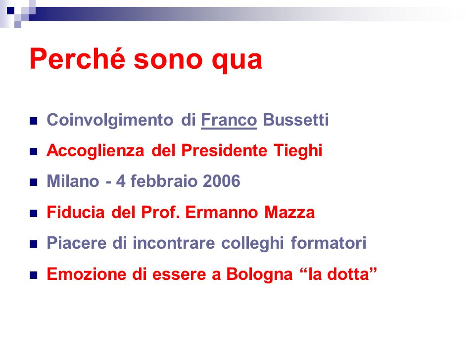 Perché sono qua Coinvolgimento di Franco Bussetti Accoglienza del Presidente Tieghi Milano - 4 febbraio 2006 Fiducia del Prof. Ermanno Mazza Piacere d