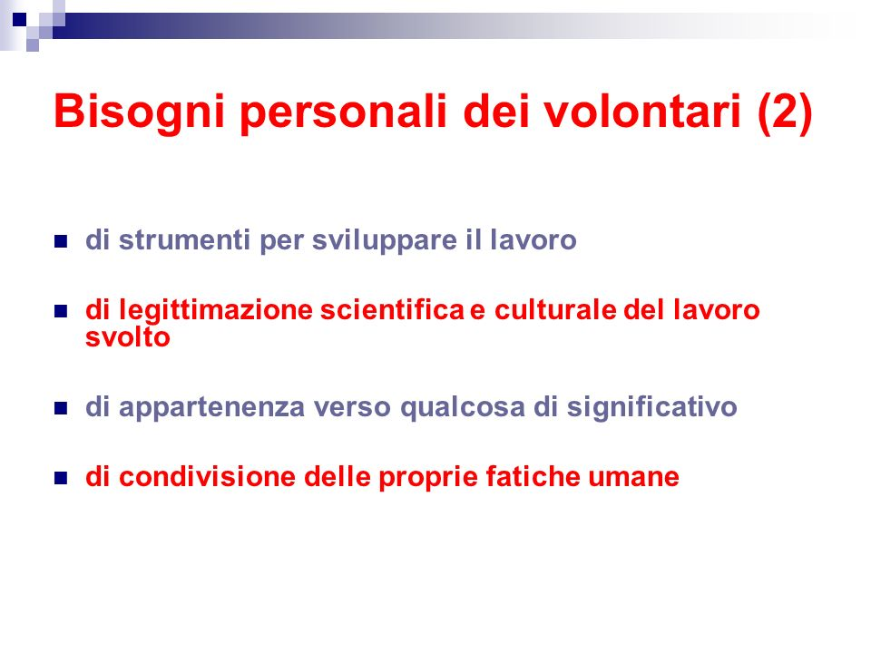 Bisogni personali dei volontari (2) di strumenti per sviluppare il lavoro di legittimazione scientifica e culturale del lavoro svolto di appartenenza