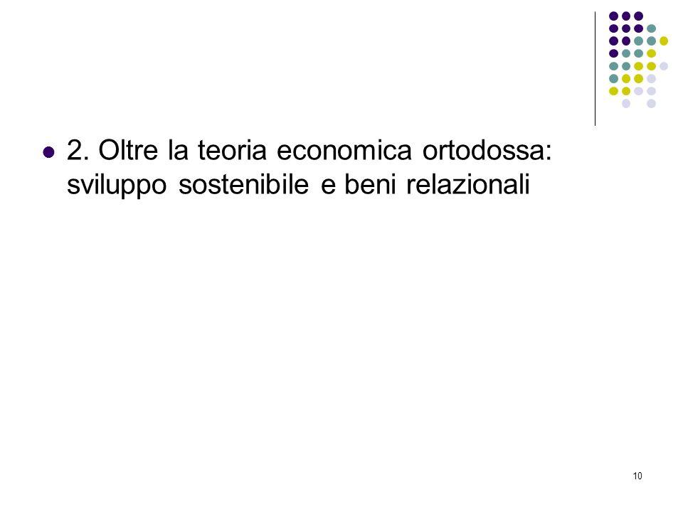 10 2. Oltre la teoria economica ortodossa: sviluppo sostenibile e beni relazionali