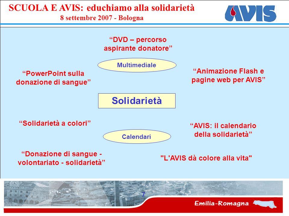 PPE SCUOLA E AVIS: educhiamo alla solidarietà 8 settembre 2007 - Bologna 7 Solidarietà PowerPoint sulla donazione di sangue DVD – percorso aspirante d