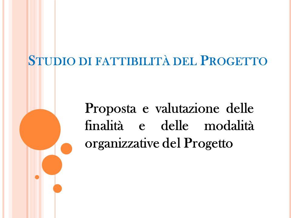 S TUDIO DI FATTIBILITÀ DEL P ROGETTO Proposta e valutazione delle finalità e delle modalità organizzative del Progetto