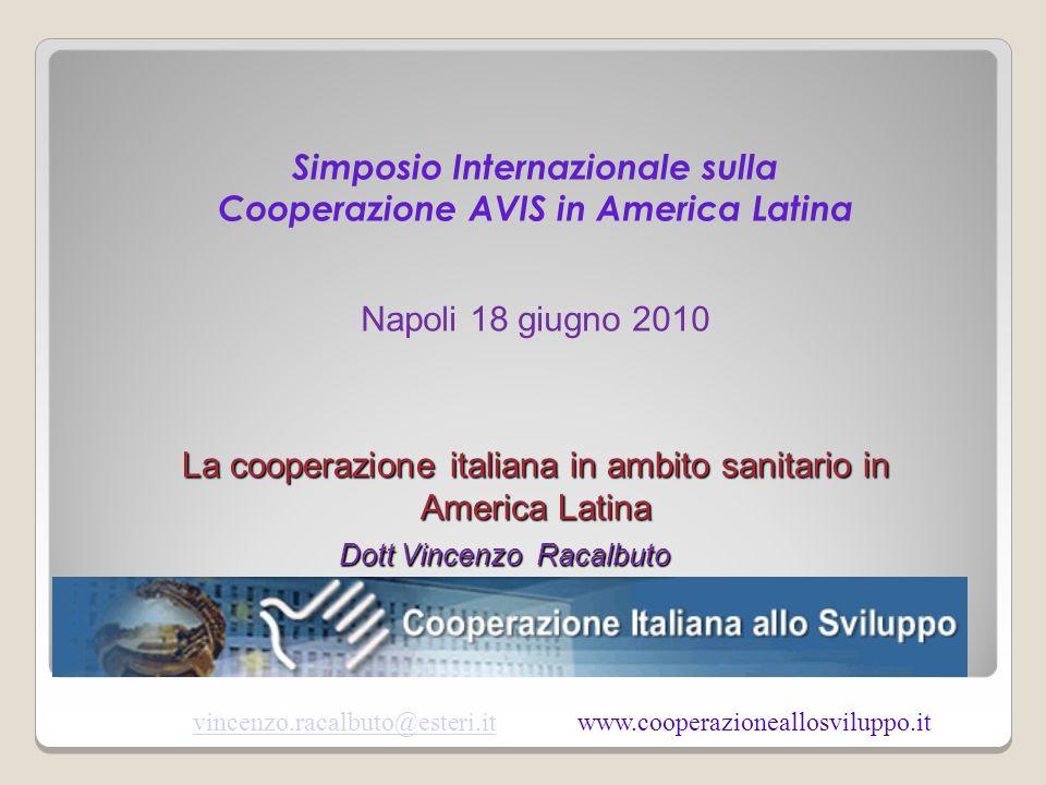 La cooperazione italiana in ambito sanitario in America Latina vincenzo.racalbuto@esteri.itvincenzo.racalbuto@esteri.it www.cooperazioneallosviluppo.i