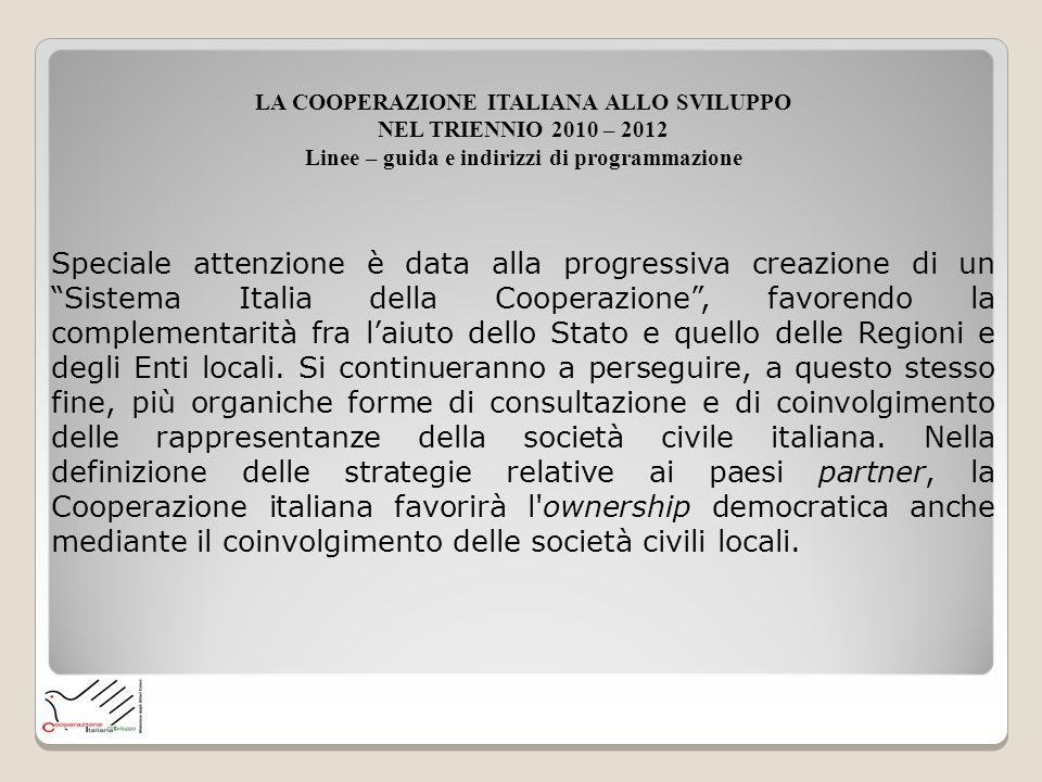 Speciale attenzione è data alla progressiva creazione di un Sistema Italia della Cooperazione, favorendo la complementarità fra laiuto dello Stato e q