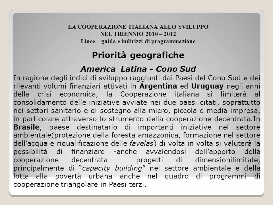 America Latina - Cono Sud In ragione degli indici di sviluppo raggiunti dai Paesi del Cono Sud e dei rilevanti volumi finanziari attivati in Argentina