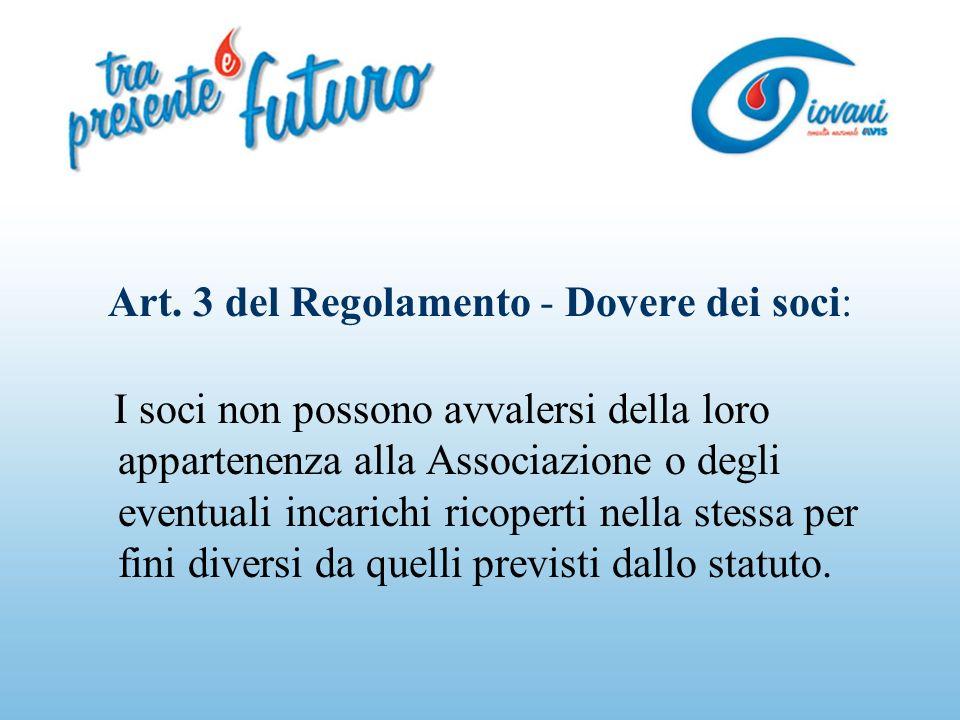 Art. 3 del Regolamento - Dovere dei soci: I soci non possono avvalersi della loro appartenenza alla Associazione o degli eventuali incarichi ricoperti