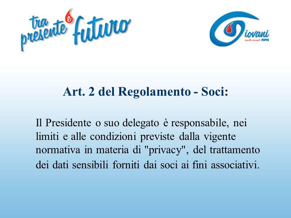 Art. 2 del Regolamento - Soci: Il Presidente o suo delegato è responsabile, nei limiti e alle condizioni previste dalla vigente normativa in materia d