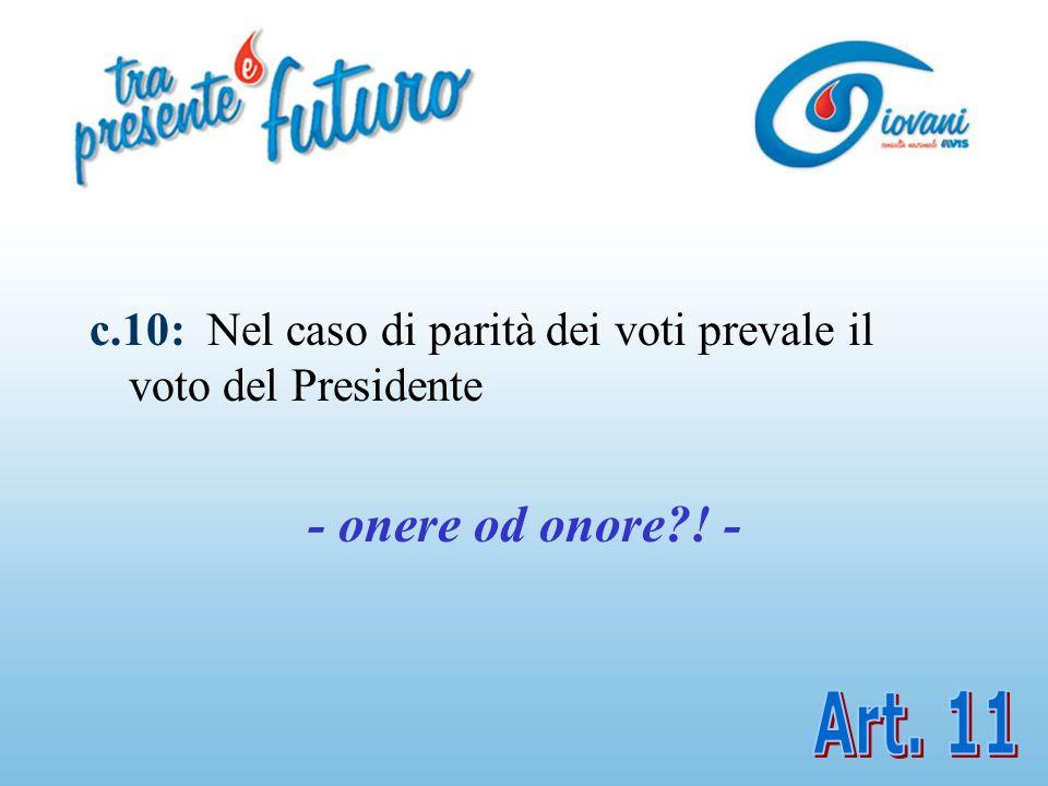 c.10: Nel caso di parità dei voti prevale il voto del Presidente - onere od onore ! -