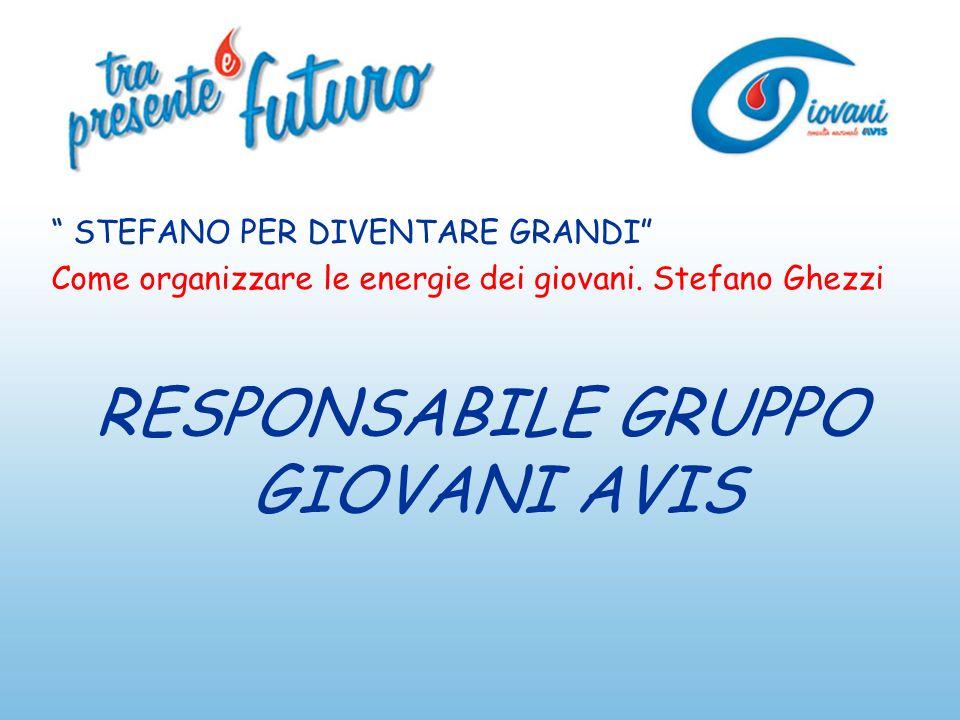 STEFANO PER DIVENTARE GRANDI Come organizzare le energie dei giovani. Stefano Ghezzi RESPONSABILE GRUPPO GIOVANI AVIS