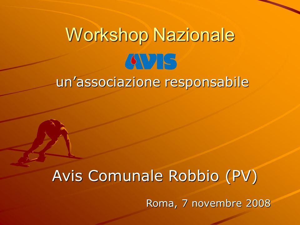 Workshop Nazionale unassociazione responsabile unassociazione responsabile Avis Comunale Robbio (PV) Roma, 7 novembre 2008