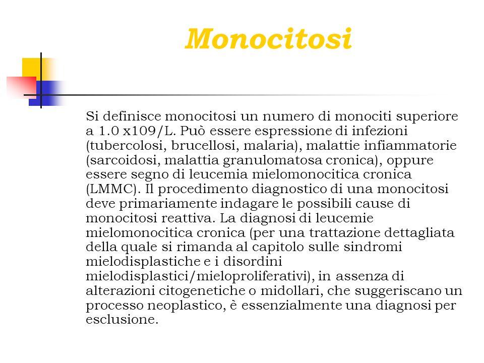 Monocitosi Si definisce monocitosi un numero di monociti superiore a 1.0 x109/L. Può essere espressione di infezioni (tubercolosi, brucellosi, malaria