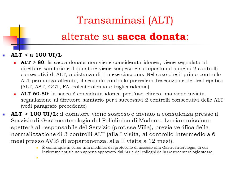 Transaminasi (ALT) alterate su sacca donata : ALT < a 100 UI/L ALT > 80 : la sacca donata non viene considerata idonea, viene segnalata al direttore s