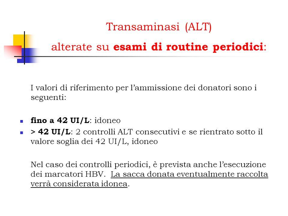 Transaminasi (ALT) alterate su esami di routine periodici : I valori di riferimento per lammissione dei donatori sono i seguenti: fino a 42 UI/L : ido