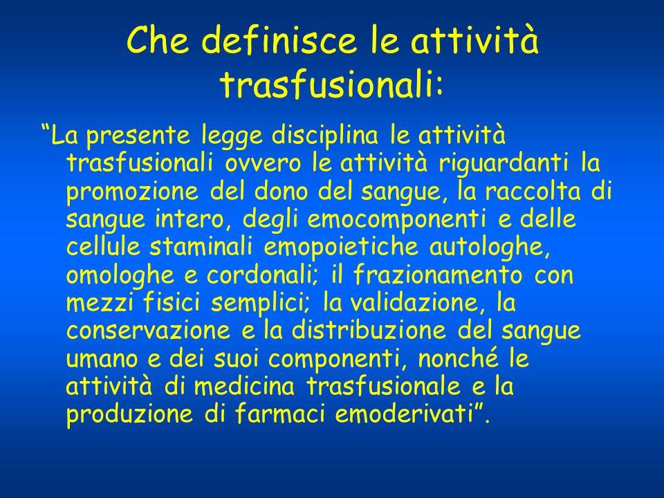 Che definisce le attività trasfusionali: La presente legge disciplina le attività trasfusionali ovvero le attività riguardanti la promozione del dono