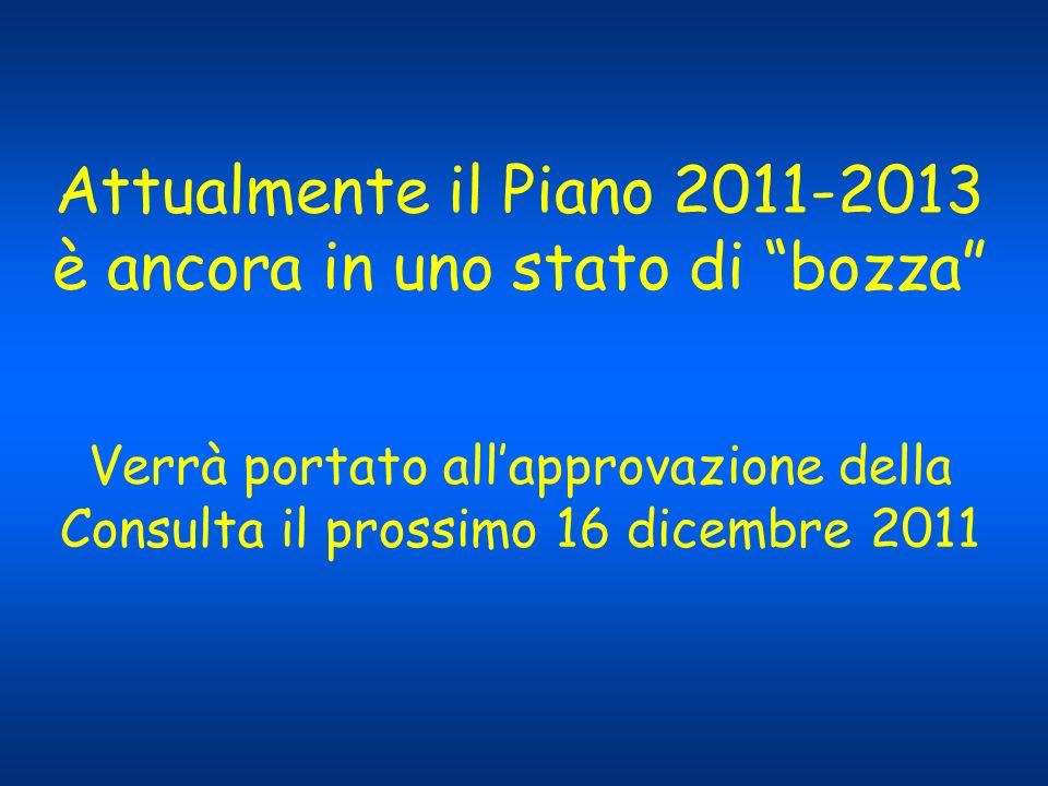 Attualmente il Piano 2011-2013 è ancora in uno stato di bozza Verrà portato allapprovazione della Consulta il prossimo 16 dicembre 2011