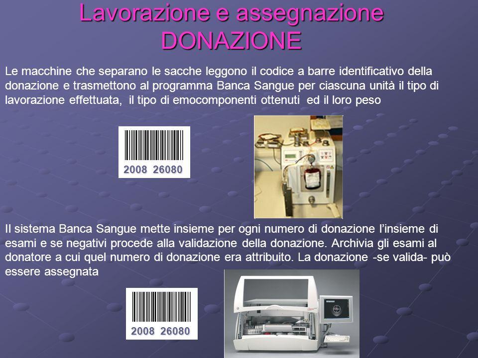 Lavorazione e assegnazione DONAZIONE Le macchine che separano le sacche leggono il codice a barre identificativo della donazione e trasmettono al prog