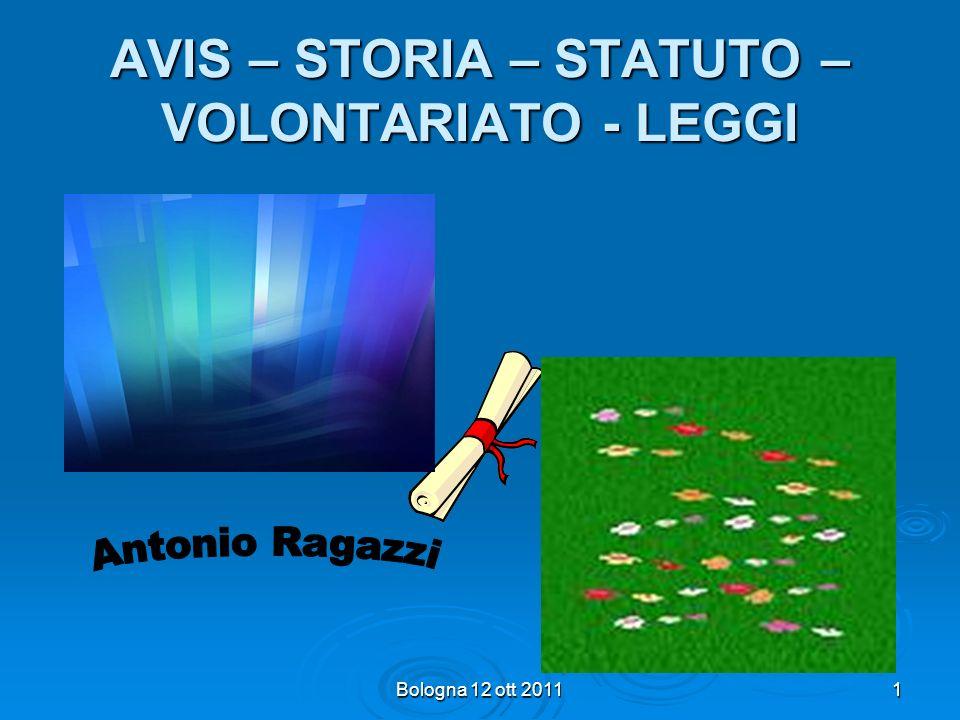Bologna 12 ott 20111 AVIS – STORIA – STATUTO – VOLONTARIATO - LEGGI