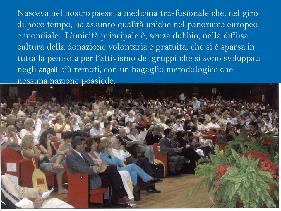 Bologna 12 ott 20116 Nasceva nel nostro paese la medicina trasfusionale che, nel giro di poco tempo, ha assunto qualità uniche nel panorama europeo e mondiale.