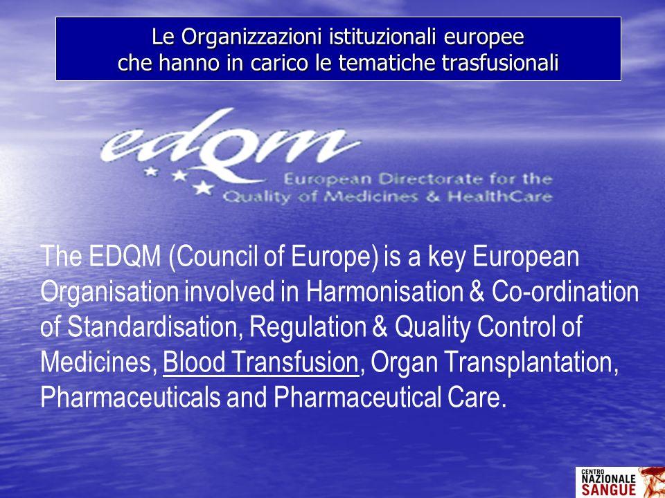 Le Organizzazioni istituzionali europee che hanno in carico le tematiche trasfusionali The EDQM (Council of Europe) is a key European Organisation inv
