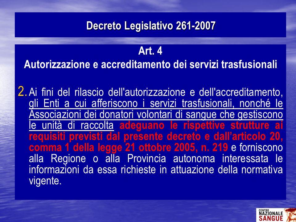 Art. 4 Autorizzazione e accreditamento dei servizi trasfusionali 2. 2. Ai fini del rilascio dell'autorizzazione e dell'accreditamento, gli Enti a cui