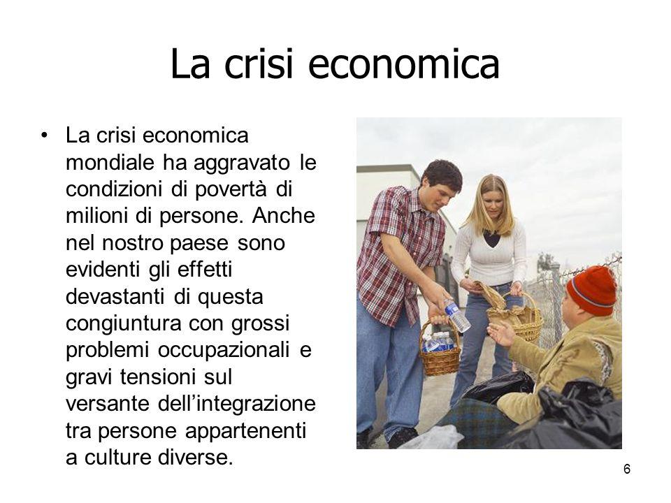6 La crisi economica La crisi economica mondiale ha aggravato le condizioni di povertà di milioni di persone.