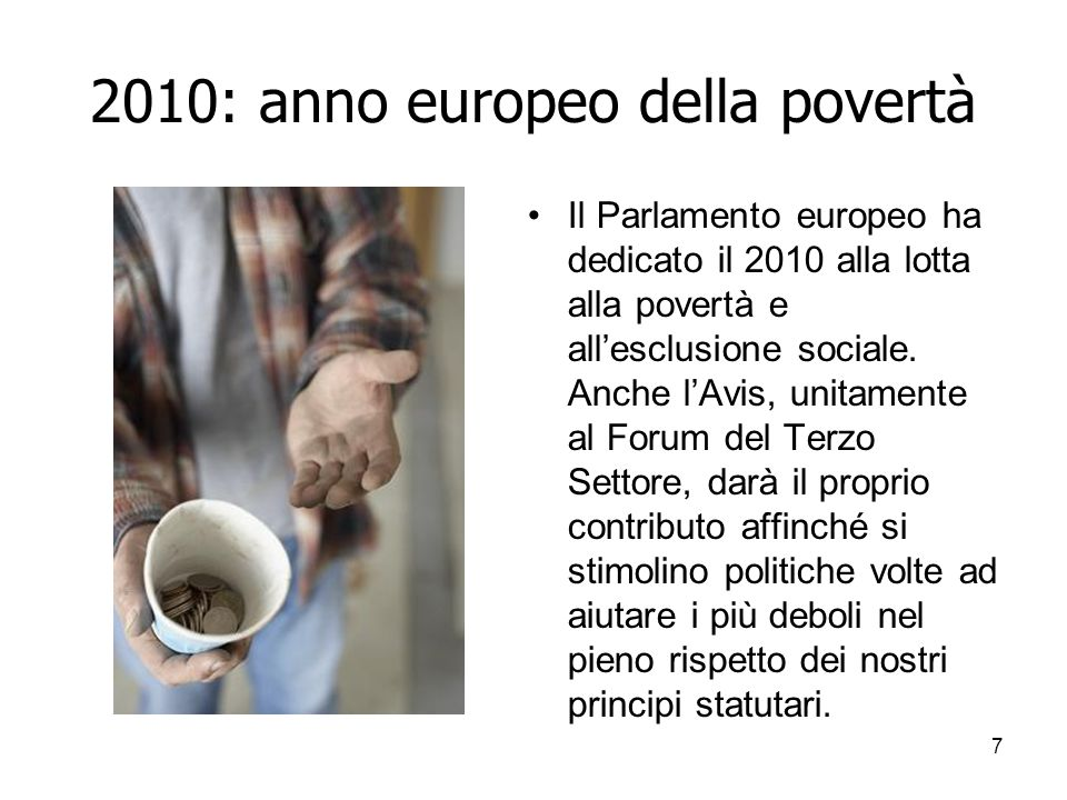 7 2010: anno europeo della povertà Il Parlamento europeo ha dedicato il 2010 alla lotta alla povertà e allesclusione sociale.