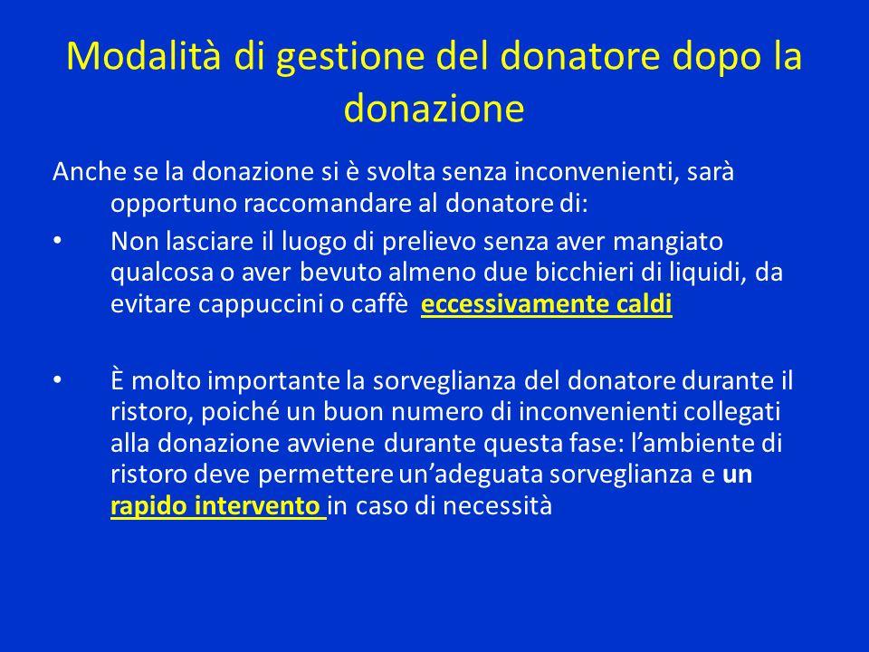 Modalità di gestione del donatore dopo la donazione Anche se la donazione si è svolta senza inconvenienti, sarà opportuno raccomandare al donatore di: