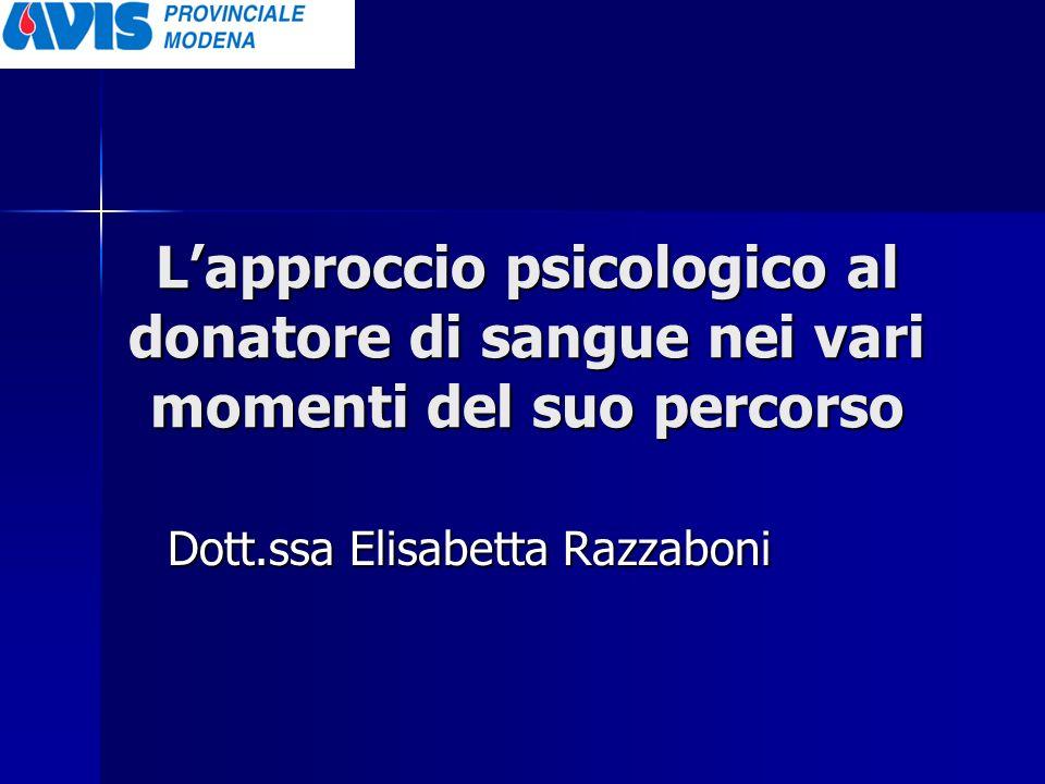 Lapproccio psicologico al donatore di sangue nei vari momenti del suo percorso Dott.ssa Elisabetta Razzaboni