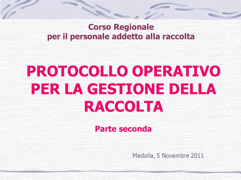 PROTOCOLLO OPERATIVO PER LA GESTIONE DELLA RACCOLTA Parte seconda Corso Regionale per il personale addetto alla raccolta Medolla, 5 Novembre 2011