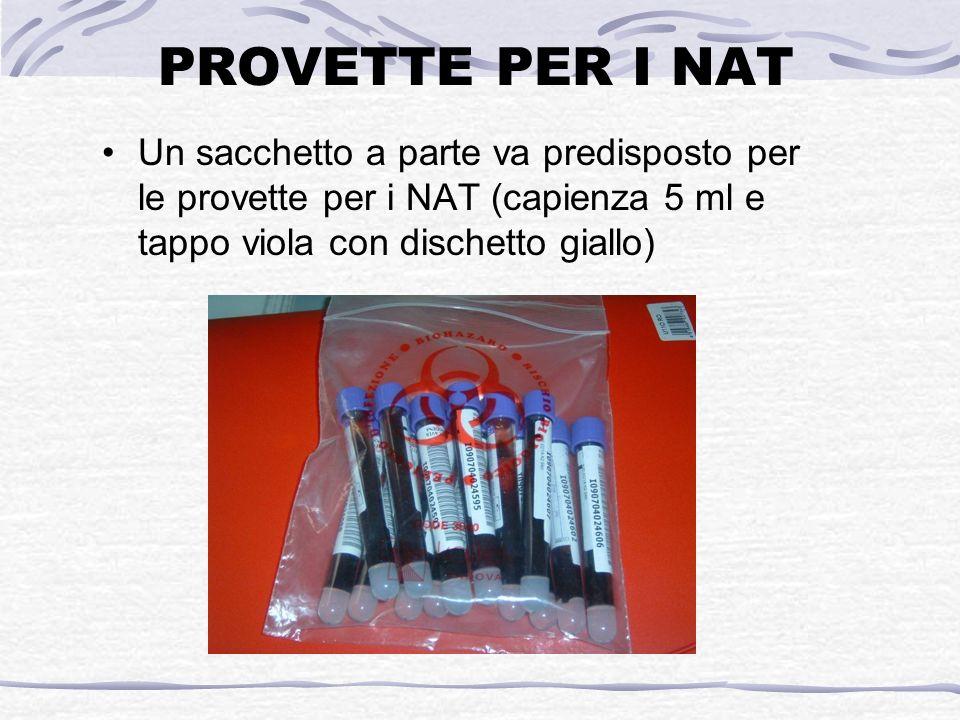 PROVETTE PER I NAT Un sacchetto a parte va predisposto per le provette per i NAT (capienza 5 ml e tappo viola con dischetto giallo)