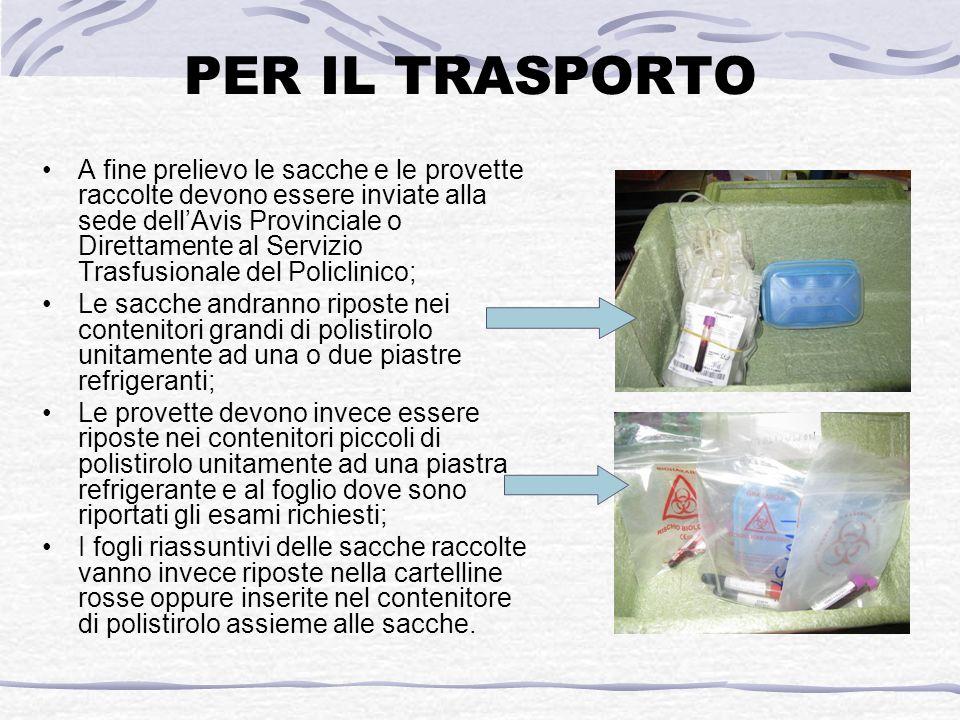 PER IL TRASPORTO A fine prelievo le sacche e le provette raccolte devono essere inviate alla sede dellAvis Provinciale o Direttamente al Servizio Tras