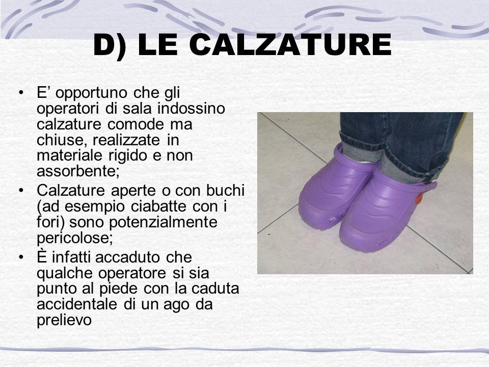 D) LE CALZATURE E opportuno che gli operatori di sala indossino calzature comode ma chiuse, realizzate in materiale rigido e non assorbente; Calzature