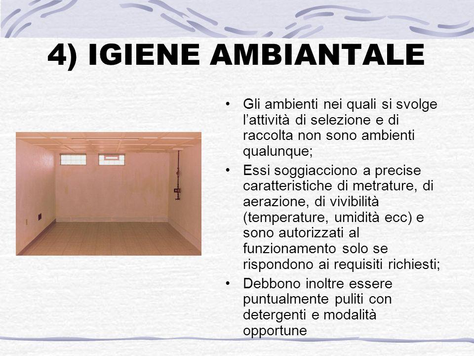 4) IGIENE AMBIANTALE Gli ambienti nei quali si svolge lattività di selezione e di raccolta non sono ambienti qualunque; Essi soggiacciono a precise ca