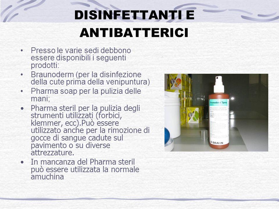 DISINFETTANTI E ANTIBATTERICI Presso le varie sedi debbono essere disponibili i seguenti prodotti: Braunoderm (per la disinfezione della cute prima de