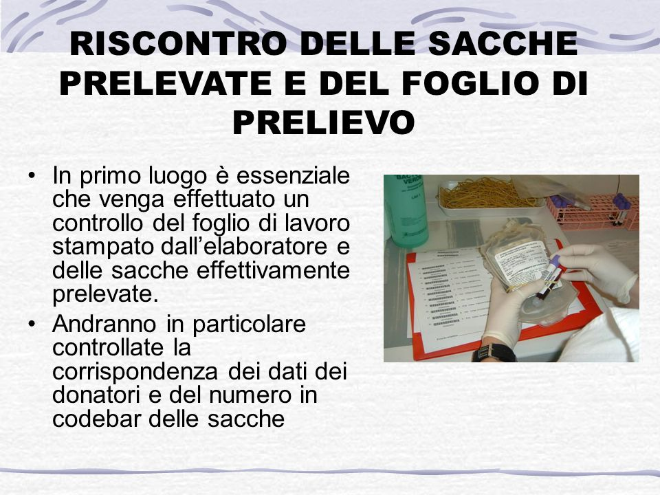 In primo luogo è essenziale che venga effettuato un controllo del foglio di lavoro stampato dallelaboratore e delle sacche effettivamente prelevate. A
