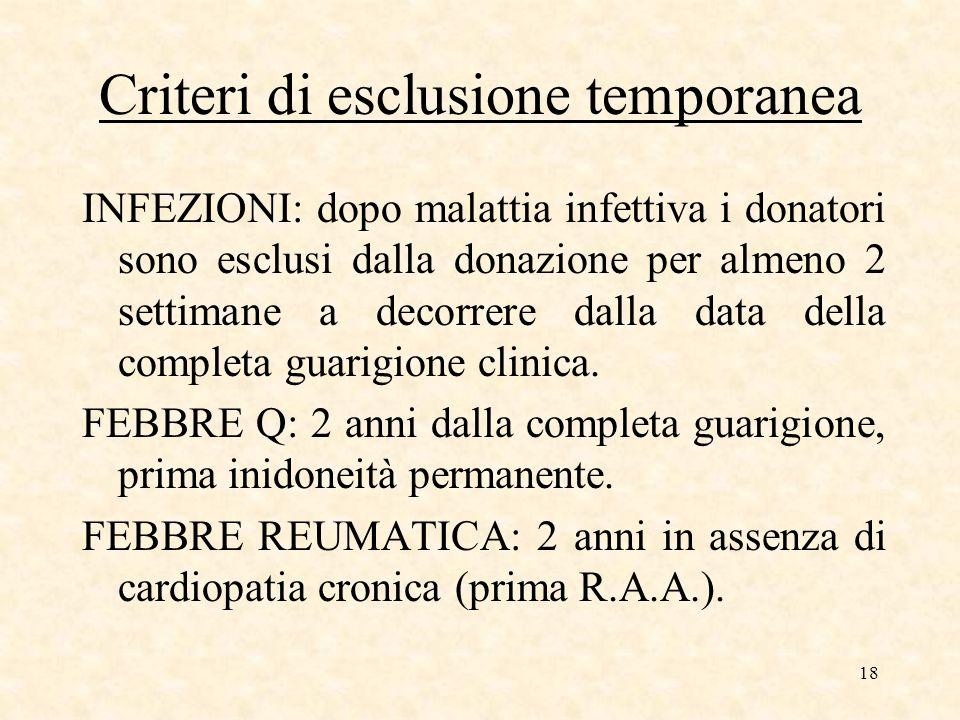 18 Criteri di esclusione temporanea INFEZIONI: dopo malattia infettiva i donatori sono esclusi dalla donazione per almeno 2 settimane a decorrere dalla data della completa guarigione clinica.
