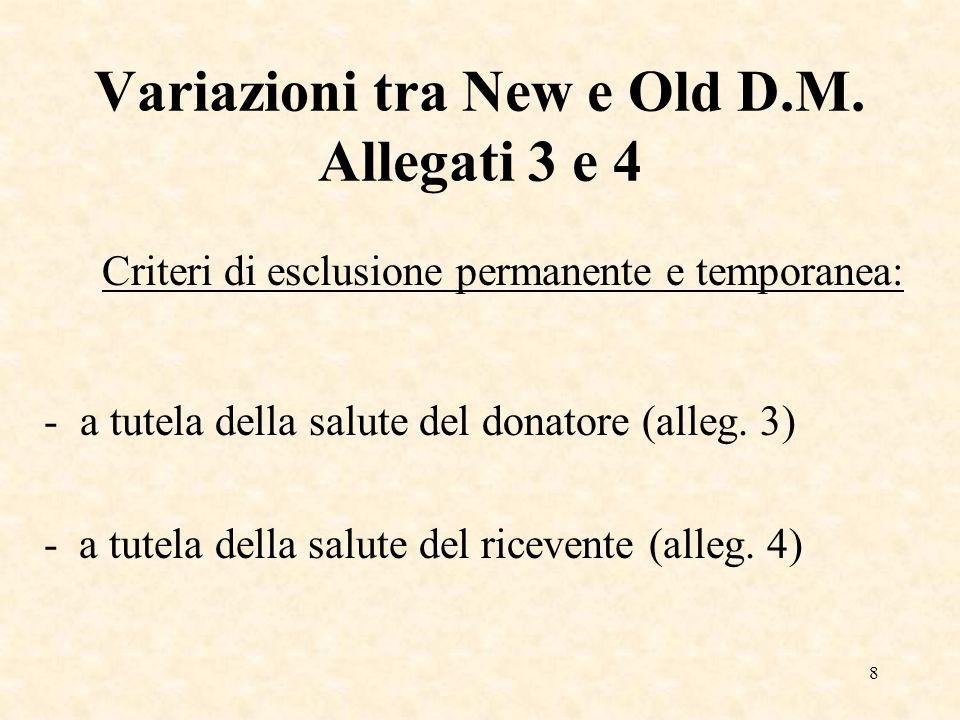 8 Variazioni tra New e Old D.M. Allegati 3 e 4 Criteri di esclusione permanente e temporanea: -a tutela della salute del donatore (alleg. 3) - a tutel