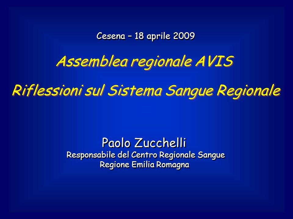 Cesena – 18 aprile 2009 Assemblea regionale AVIS Riflessioni sul Sistema Sangue Regionale Paolo Zucchelli Responsabile del Centro Regionale Sangue Reg