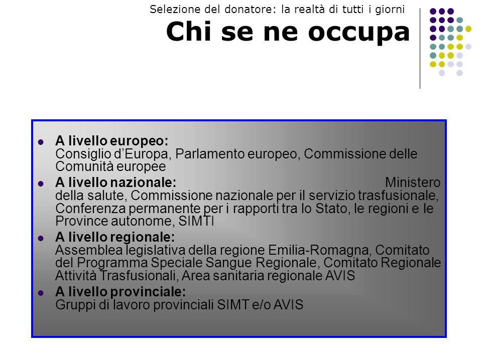 Documenti attualmente in vigore in Emilia-Romagna Direttiva 2004/33/CE della Commissione del 22 marzo 2004 DM 3 marzo 2005 Protocolli per laccertamento della idoneità del donatore di sangue e di emocomponenti Linee guida SIMTI 2000 Documenti provinciali SIMT, AVIS, SIMT/AVIS Selezione del donatore: la realtà di tutti i giorni