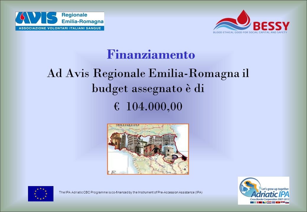 Finanziamento Ad Avis Regionale Emilia-Romagna il budget assegnato è di 104.000,00 The IPA Adriatic CBC Programme is co-financed by the Instrument of