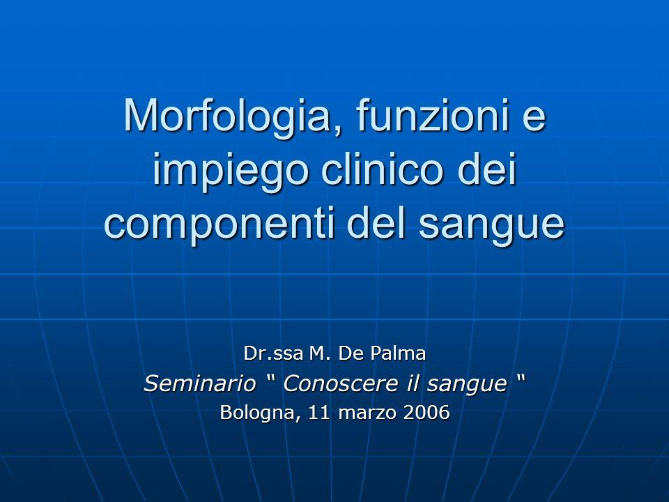 Morfologia, funzioni e impiego clinico dei componenti del sangue Dr.ssa M. De Palma Seminario Conoscere il sangue Seminario Conoscere il sangue Bologn